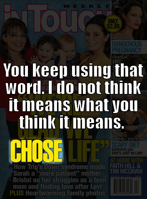In Touch Weekly cover for January 5, 2010 with Sarah and Bristol Palin and the quote, 'We're So Glad We Chose Life' superimposed lolcat-style with the classic Inigo Montoya line 'You keep using that word. I do not think it means what you think it means.'