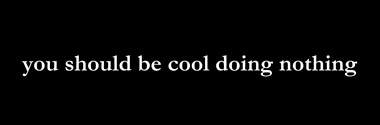you should be cool doing nothing